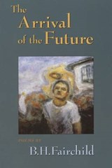 The Arrival of the Future | B. H. Fairchild |
