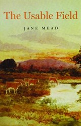 The Usable Field | Jane Mead |