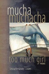 Mucha Muchacha, too much girl | Leticia Hernandez-Linares |