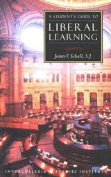 A Student's Guide to Liberal Learning | James V. Schall |