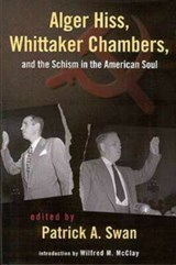 Alger Hiss, Whittaker Chambers, and the Schism in the American Soul | Patrick Swan |