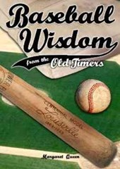 Baseball Wisdom from the Old Timers | Margaret Queen |