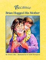 Because Brian Hugged His Mother | David L. Rice |