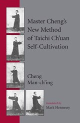 Master Cheng's New Method of T'ai Chi Self-Cultivation | Cheng Man-Ch'ing |