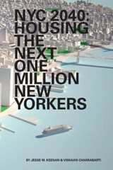 NYC 2040 - Housing the Next One Million New Yorkers | Jesse Keenan |