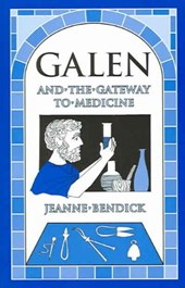 Galen and the Gateway to Medicine | Jeanne Bendick |