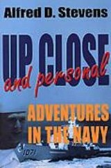 Up Close and Personal Adventures in the Navy | Alfred D. Stevens |