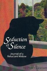 Seduction of Silence Journal of a Reluctant Widow | Helen Lewison |
