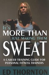 It's More Than Just Making Them Sweat | Ed Thornton |