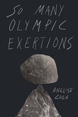 So Many Olympic Exertions | Anelise Chen |