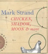 Chicken, Shadow, Moon & More | Mark Strand |