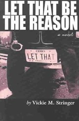 Let That Be the Reason | Vickie M. Stringer |