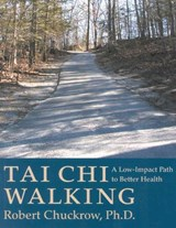 Tai Chi Walking | Chuckrow, Robert, Ph.D. |