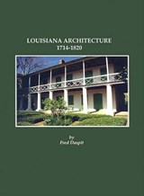 Louisiana Architecture, 1714-1820 | Fred Daspit |