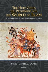 The Holy Cities, the Pilgrimage and the World of Islam | Sultan Ghalib Bin 'awadh Al Quaiti |