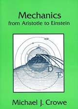 Mechanics from Aristotle to Einstein | Michael J. Crowe |