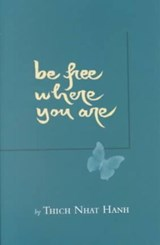 Be free where you are | Thich Nhat Hanh |