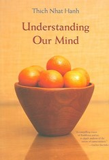 Understanding Our Mind | Thich Nhat Hanh |