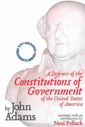 A Defense of the Constitutions of Government of the United States of America