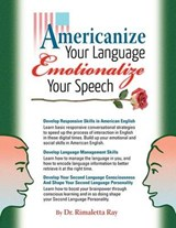 Americanize Your Language and Emotionalize Your Speech! | Ray, Rimaletta, Ph.D. |
