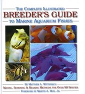 The Complete Illustrated Breeder's Guide to Marine Aquarium Fishes | Matthew L. Wittenrich |