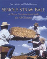 Serious Straw Bale | Lacinski, Paul ; Bergeron, Michel, Ph.D. |
