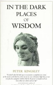In the Dark Places of Wisdom | Peter Kingsley |