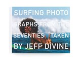 Surfing Photographs from the Seventies Taken by Jeff Divine | Jeff Divine |