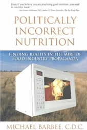 Politically Incorrect Nutrition | Michael Barbee |