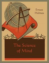 The Science of Mind | Ernest Holmes |