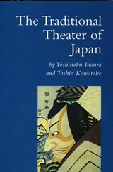 The Traditional Theater of Japan | Inoura, Yoshinobu ; Kawatake, Toshio |