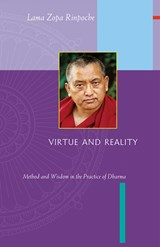 Virtue and Reality: Method and Wisdom in the Practice of Dharma | Lama Zopa Rinpoche |