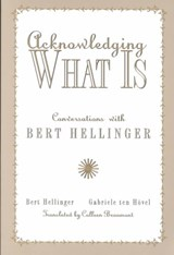 Acknowledging What Is | Hellinger, Bert; Ten Hovel, Gabriele |