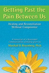 Getting Past The Pain Between Us | Rosenberg, Marshall B., Ph.D. |