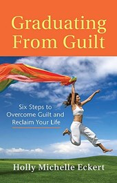 Graduating from Guilt | Holly Michelle Eckert |