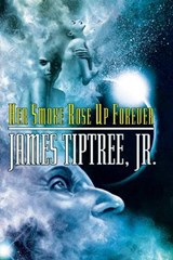 Her Smoke Rose Up Forever | James Tiptree |