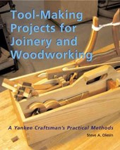 Tool-Making Projects for Joinery and Woodworking | Steve Olesin |