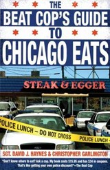 The Beat Cop's Guide to Chicago Eats | Haynes, David J. ; Garlington, Christopher |
