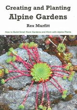 Creating And Planting Alpine Gardens | Rex Murfitt |