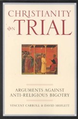 Christianity on Trial | Carroll, Vincent; Shiflett, Dave |
