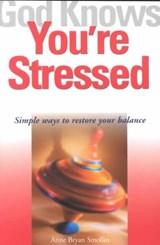 God Knows You're Stressed | Smollin, Anne Bryan, C.S.J. |