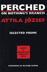 Perched on Nothing's Branch | Jozsef, Attila; Hargitai, Peter |