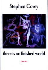 There Is No Finished World | Stephen Corey |