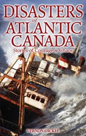Disasters of Atlantic Canada | Vernon Oickle |