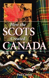How the Scots Created Canada | Paul Cowan |