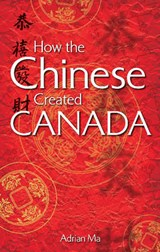 How the Chinese Created Canada | Adrian Ma |