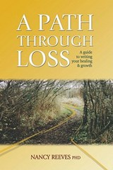 A Path Through Loss | Nancy Christine Reeves |
