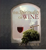 The Spirituality of Wine | Tom Harpur |