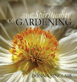 The Spirituality of Gardening | Donna Sinclair |