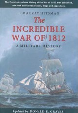 The Incredible War of 1812 | Hitsman, J. Mackay ; Graves, Donald E. |